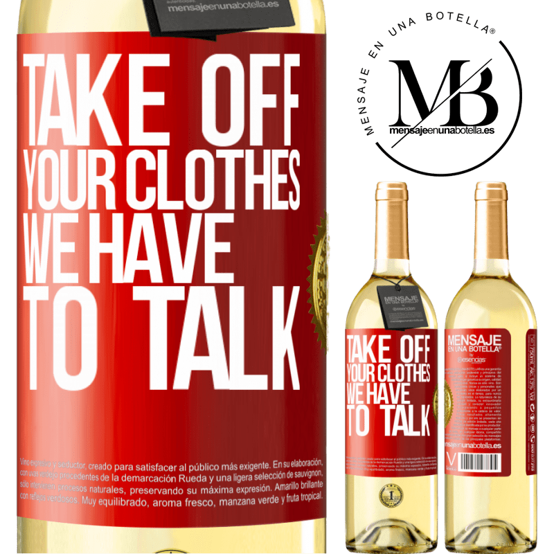 24,95 € Free Shipping | White Wine WHITE Edition Take off your clothes, we have to talk Red Label. Customizable label Young wine Harvest 2020 Verdejo