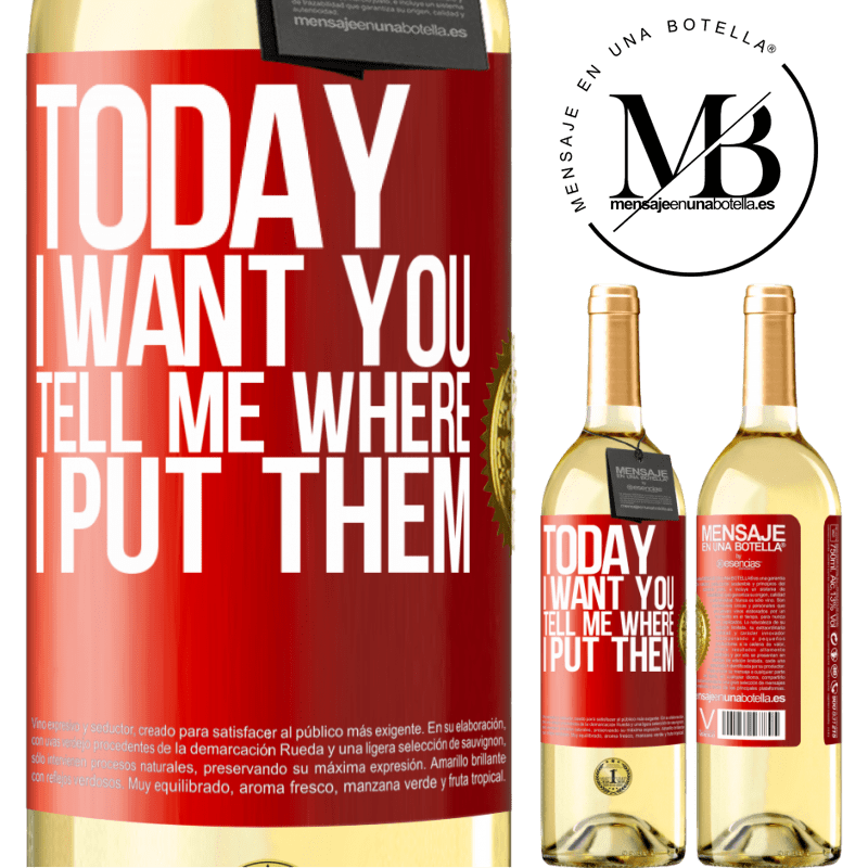 24,95 € Free Shipping | White Wine WHITE Edition Today I want you. Tell me where I put them Red Label. Customizable label Young wine Harvest 2020 Verdejo
