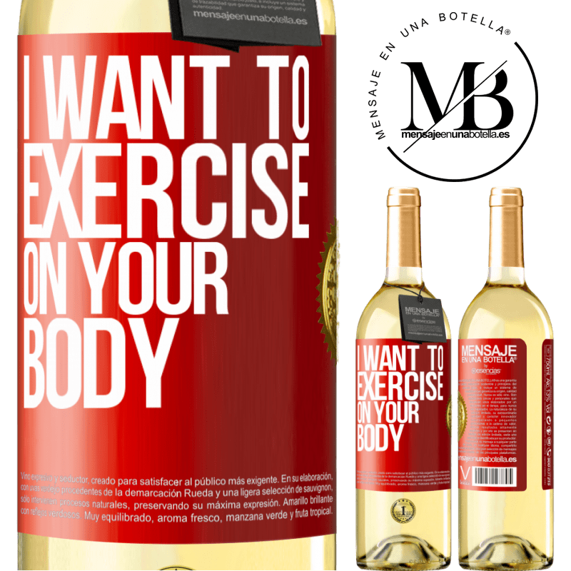 24,95 € Free Shipping | White Wine WHITE Edition I want to exercise on your body Red Label. Customizable label Young wine Harvest 2020 Verdejo