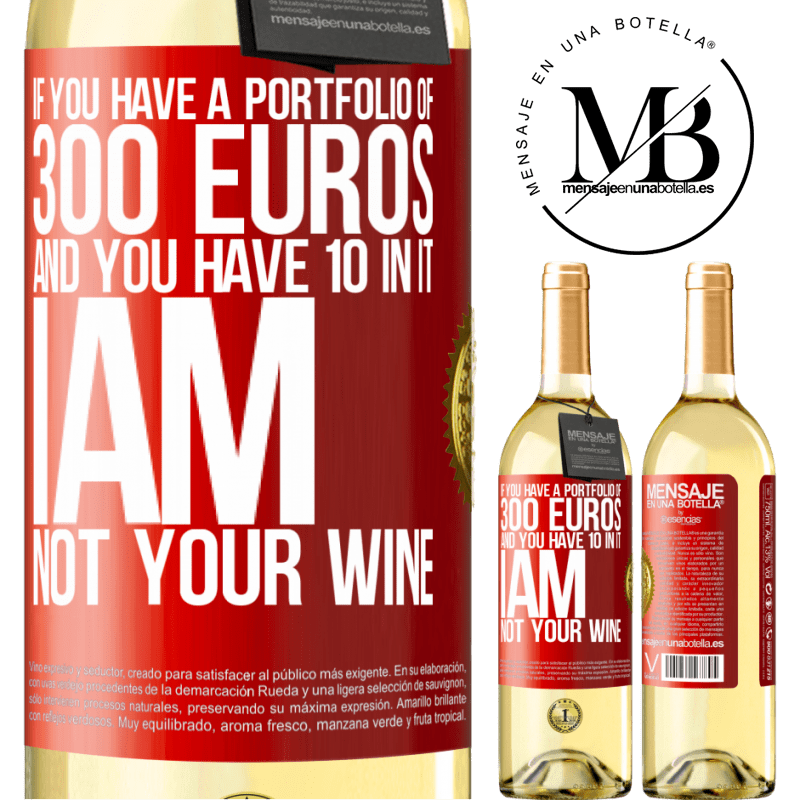 24,95 € Free Shipping | White Wine WHITE Edition If you have a portfolio of 300 euros and you have 10 in it, I am not your wine Red Label. Customizable label Young wine Harvest 2020 Verdejo