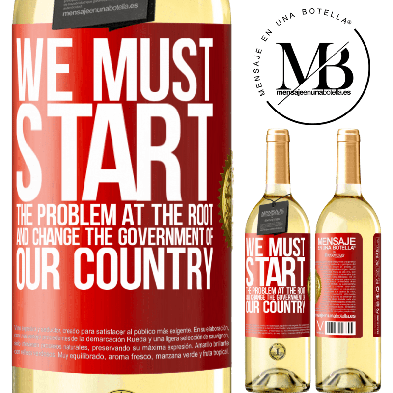 24,95 € Free Shipping   White Wine WHITE Edition We must start the problem at the root, and change the government of our country Red Label. Customizable label Young wine Harvest 2020 Verdejo