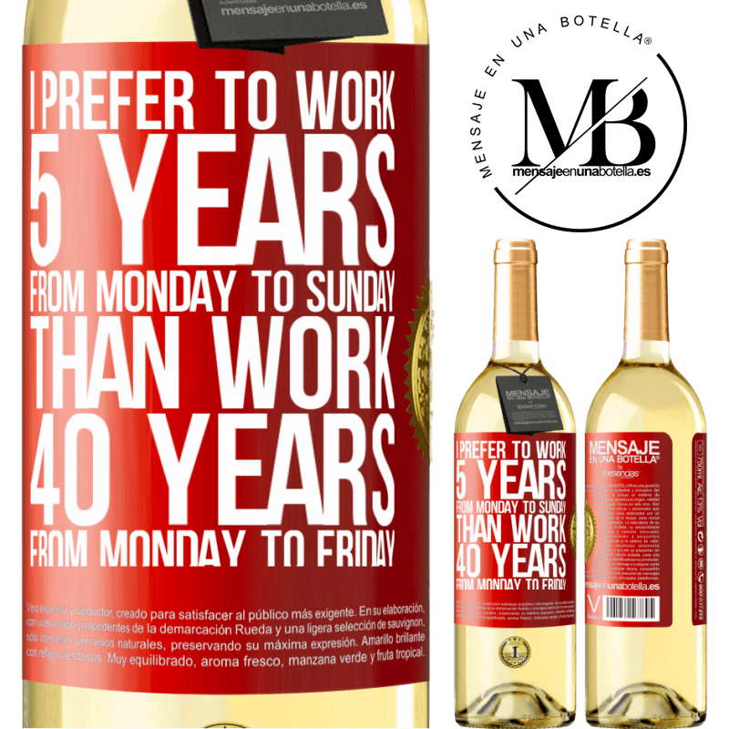 24,95 € Free Shipping | White Wine WHITE Edition I prefer to work 5 years from Monday to Sunday, than work 40 years from Monday to Friday Red Label. Customizable label Young wine Harvest 2020 Verdejo