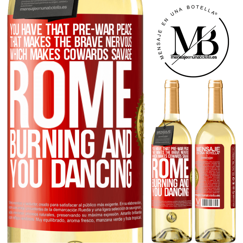 24,95 € Free Shipping   White Wine WHITE Edition You have that pre-war peace that makes the brave nervous, which makes cowards savage. Rome burning and you dancing Red Label. Customizable label Young wine Harvest 2020 Verdejo