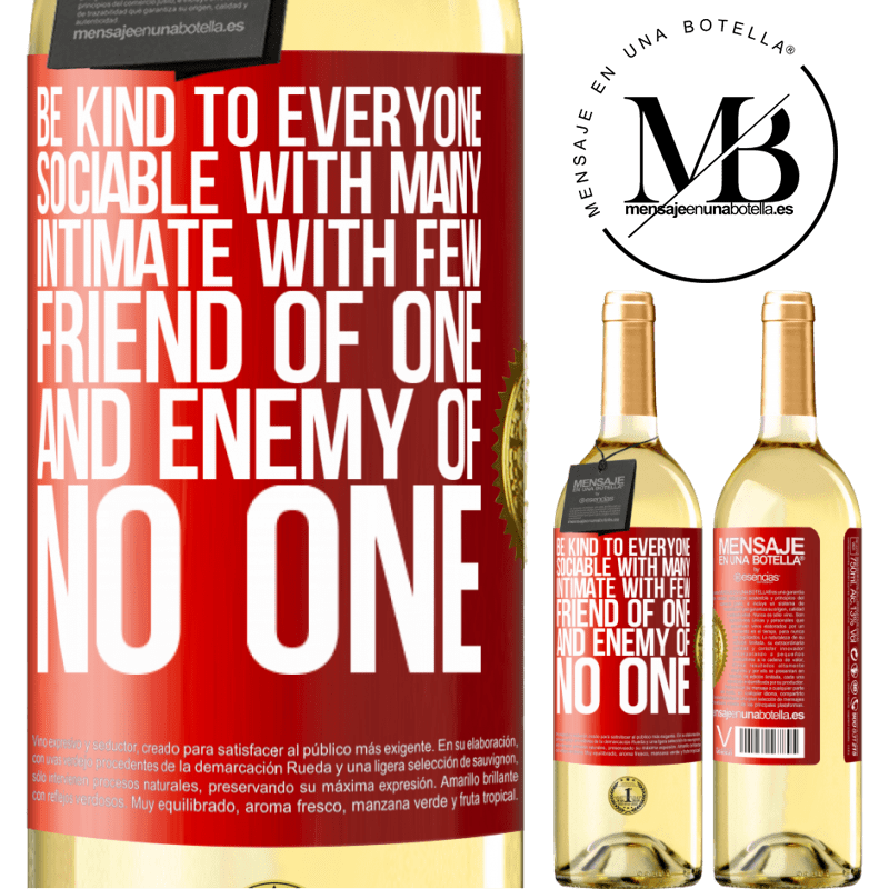 24,95 € Free Shipping   White Wine WHITE Edition Be kind to everyone, sociable with many, intimate with few, friend of one, and enemy of no one Red Label. Customizable label Young wine Harvest 2020 Verdejo