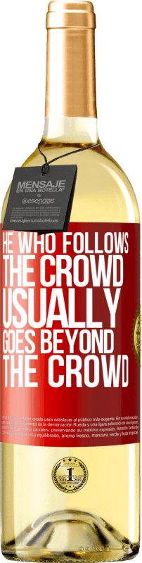 «He who follows the crowd, usually goes beyond the crowd» WHITE Edition
