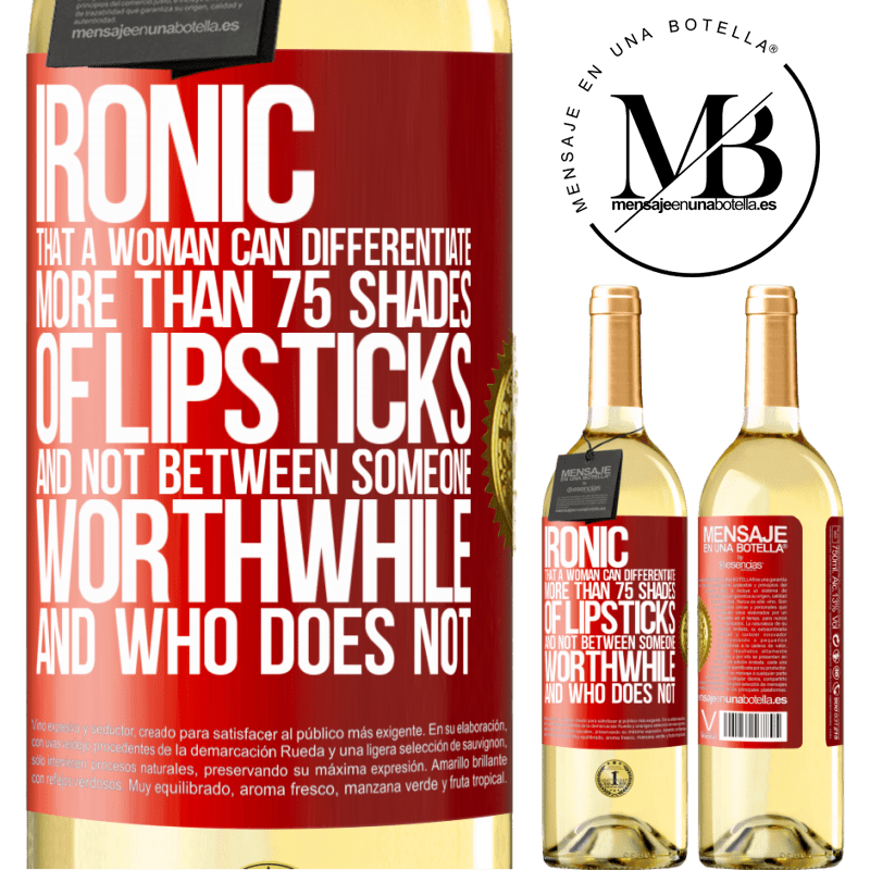 24,95 € Free Shipping | White Wine WHITE Edition Ironic. That a woman can differentiate more than 75 shades of lipsticks and not between someone worthwhile and who does not Red Label. Customizable label Young wine Harvest 2020 Verdejo
