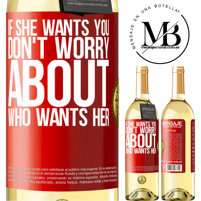 24,95 € Free Shipping | White Wine WHITE Edition If she wants you, don't worry about who wants her Red Label. Customizable label Young wine Harvest 2020 Verdejo