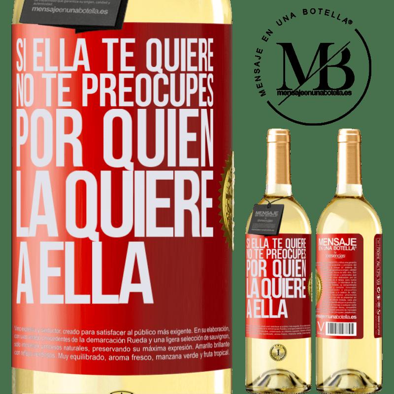 24,95 € Envío gratis | Vino Blanco Edición WHITE Si ella te quiere, no te preocupes por quién la quiere a ella Etiqueta Roja. Etiqueta personalizable Vino joven Cosecha 2020 Verdejo