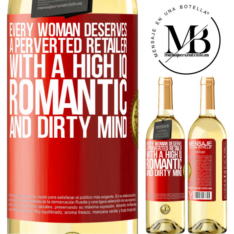 24,95 € Free Shipping | White Wine WHITE Edition Every woman deserves a perverted retailer with a high IQ, romantic and dirty mind Red Label. Customizable label Young wine Harvest 2020 Verdejo