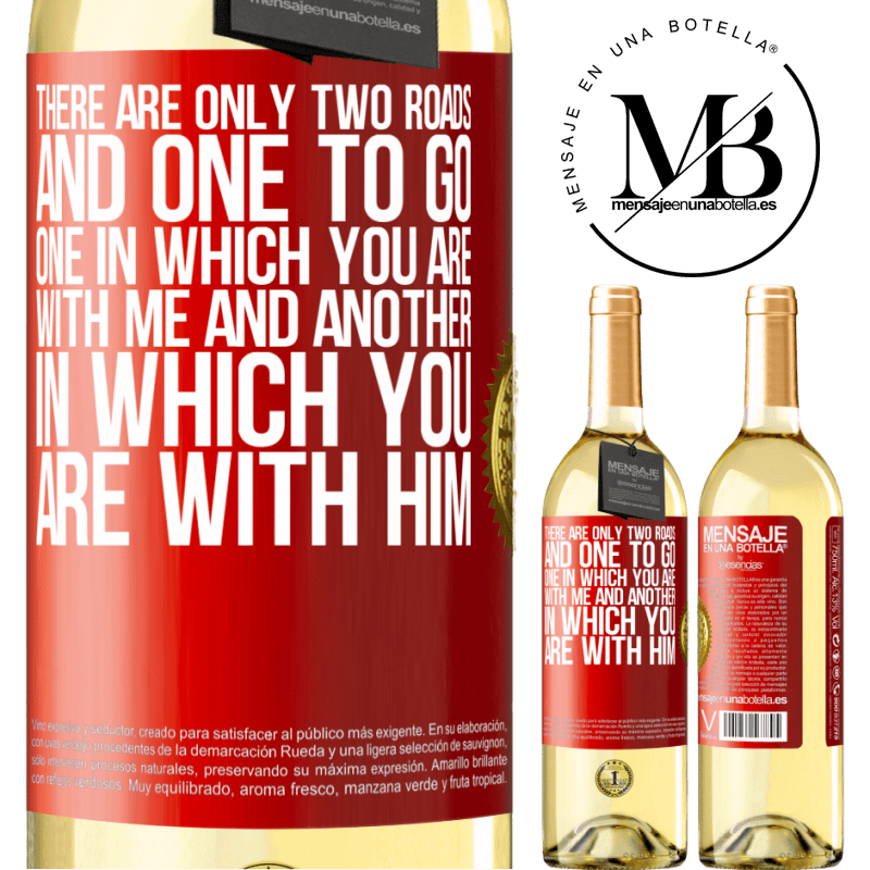 24,95 € Free Shipping | White Wine WHITE Edition There are only two roads, and one to go, one in which you are with me and another in which you are with him Red Label. Customizable label Young wine Harvest 2020 Verdejo