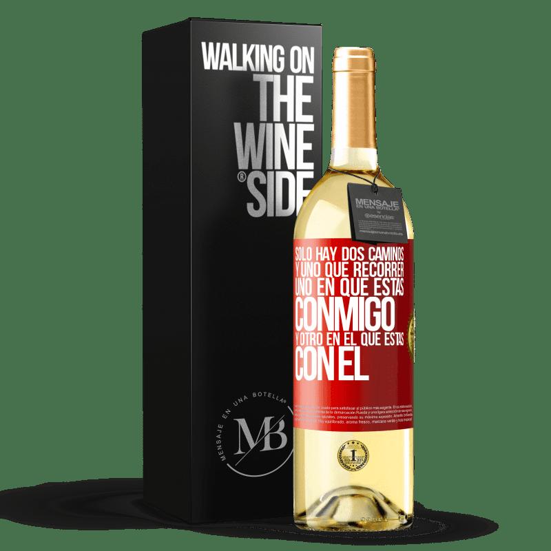 24,95 € Envío gratis | Vino Blanco Edición WHITE Sólo hay dos caminos, y uno que recorrer, uno en que estás conmigo y otro en el que estás con él Etiqueta Roja. Etiqueta personalizable Vino joven Cosecha 2020 Verdejo
