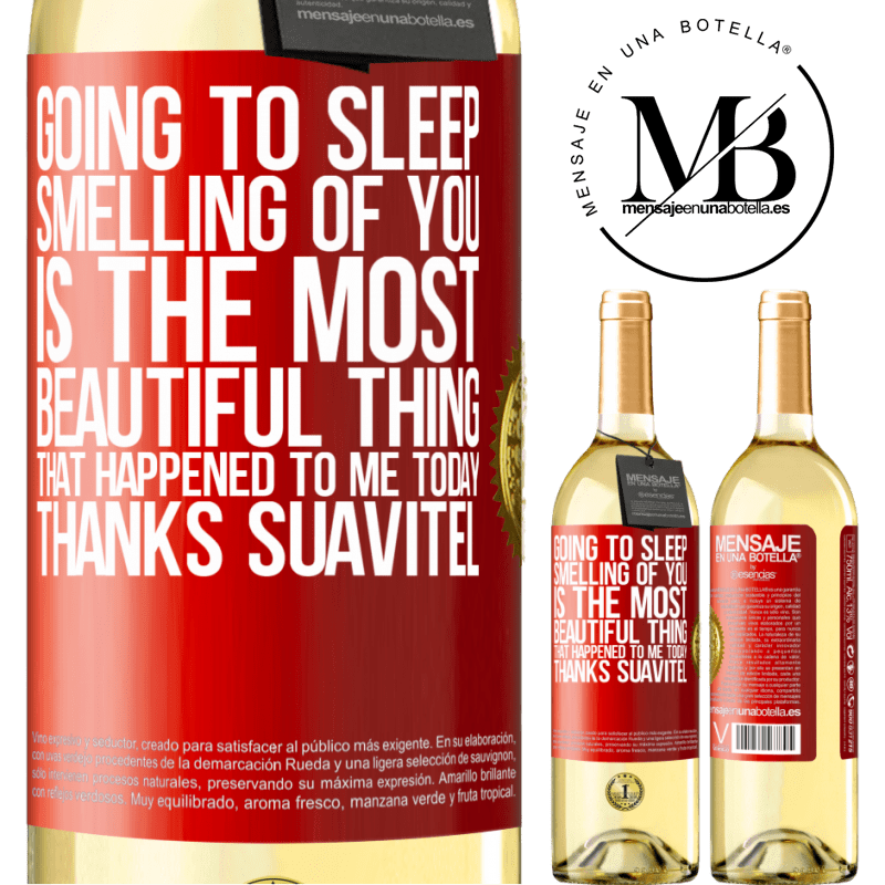 24,95 € Free Shipping | White Wine WHITE Edition Going to sleep smelling of you is the most beautiful thing that happened to me today. Thanks Suavitel Red Label. Customizable label Young wine Harvest 2020 Verdejo