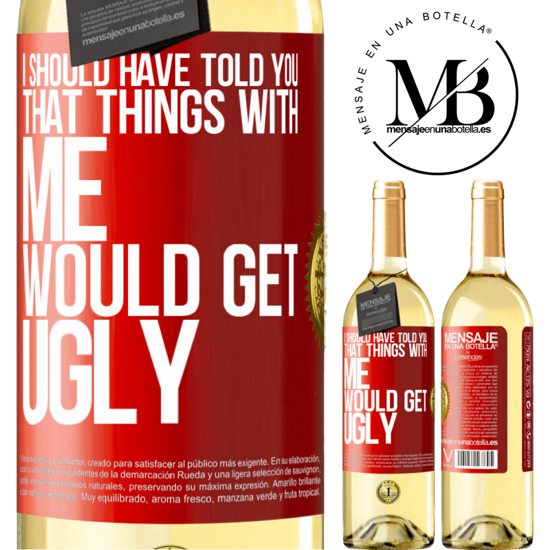 24,95 € Free Shipping   White Wine WHITE Edition I should have told you that things with me would get ugly Red Label. Customizable label Young wine Harvest 2020 Verdejo
