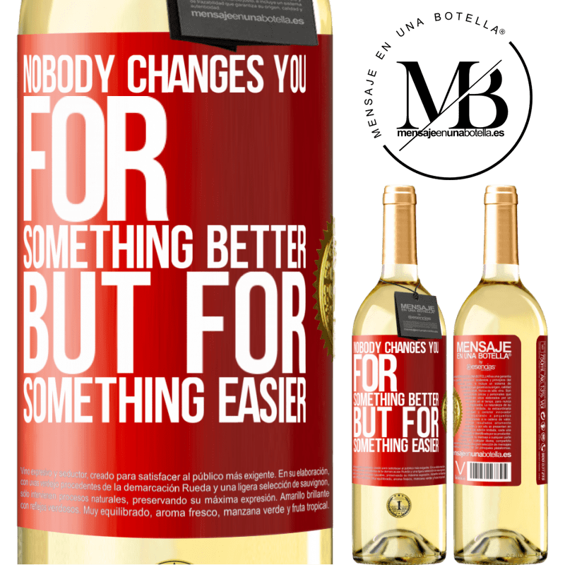 24,95 € Free Shipping | White Wine WHITE Edition Nobody changes you for something better, but for something easier Red Label. Customizable label Young wine Harvest 2020 Verdejo