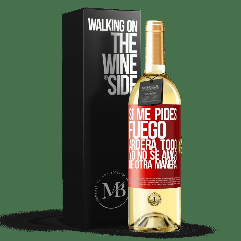 24,95 € Envoi gratuit | Vin blanc Édition WHITE Si vous me demandez du feu, tout brûlera. Je ne sais pas aimer autrement Étiquette Rouge. Étiquette personnalisable Vin jeune Récolte 2020 Verdejo