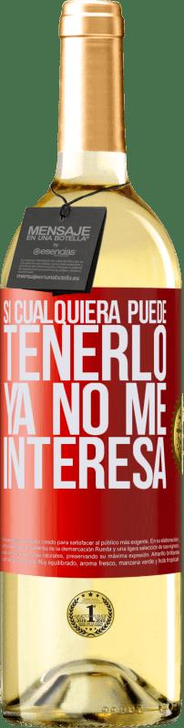 24,95 € Envío gratis   Vino Blanco Edición WHITE Si cualquiera puede tenerlo, ya no me interesa Etiqueta Roja. Etiqueta personalizable Vino joven Cosecha 2020 Verdejo