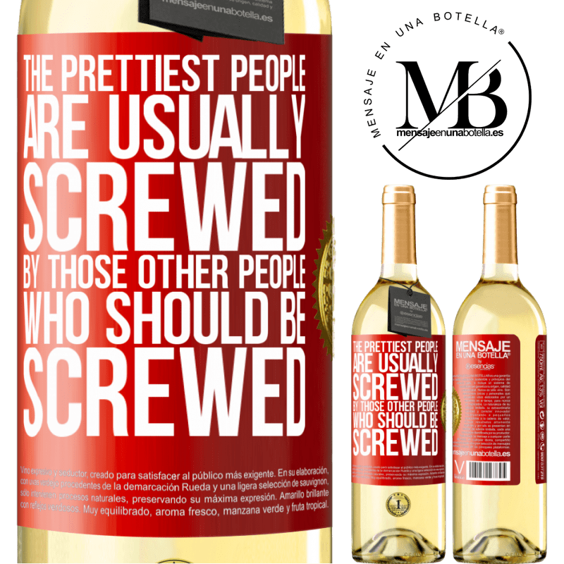 24,95 € Free Shipping | White Wine WHITE Edition The prettiest people are usually screwed by those other people who should be screwed Red Label. Customizable label Young wine Harvest 2020 Verdejo