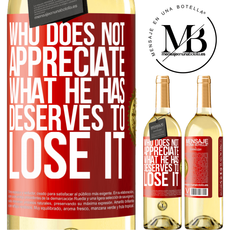 24,95 € Free Shipping | White Wine WHITE Edition Who does not appreciate what he has, deserves to lose it Red Label. Customizable label Young wine Harvest 2020 Verdejo