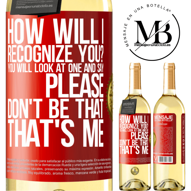 24,95 € Free Shipping | White Wine WHITE Edition How will i recognize you? You will look at one and say please, don't be that. That's me Red Label. Customizable label Young wine Harvest 2020 Verdejo