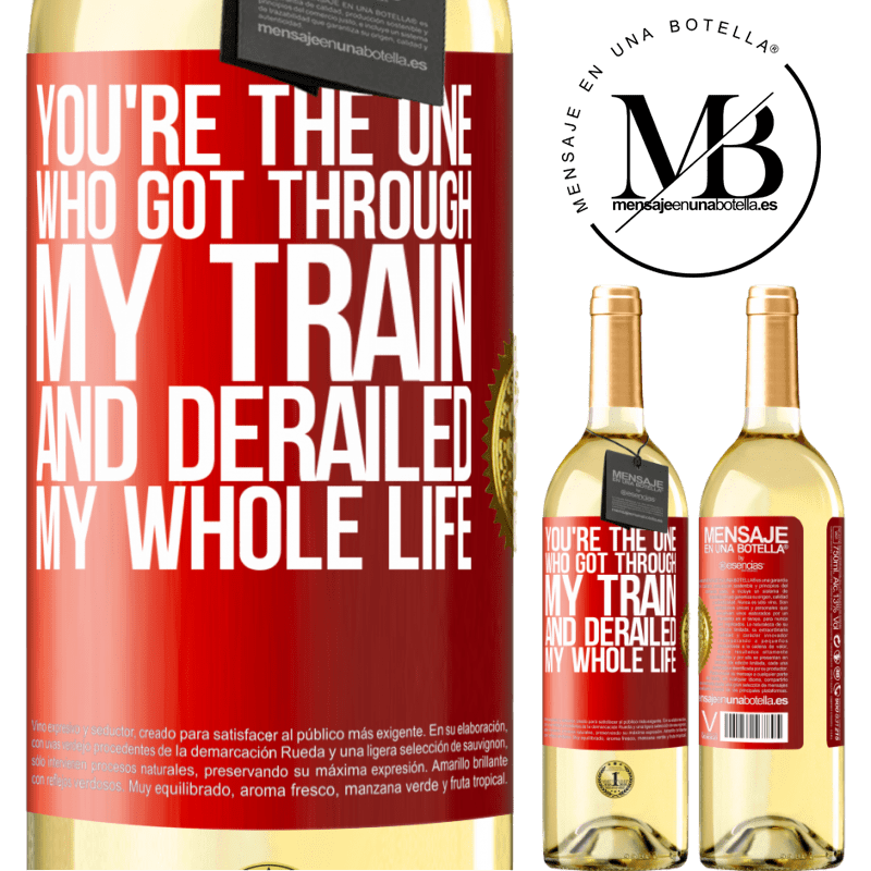 24,95 € Free Shipping | White Wine WHITE Edition You're the one who got through my train and derailed my whole life Red Label. Customizable label Young wine Harvest 2020 Verdejo