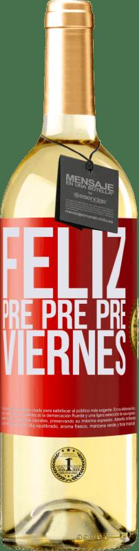 24,95 € Envío gratis | Vino Blanco Edición WHITE Feliz pre pre pre viernes Etiqueta Roja. Etiqueta personalizable Vino joven Cosecha 2020 Verdejo