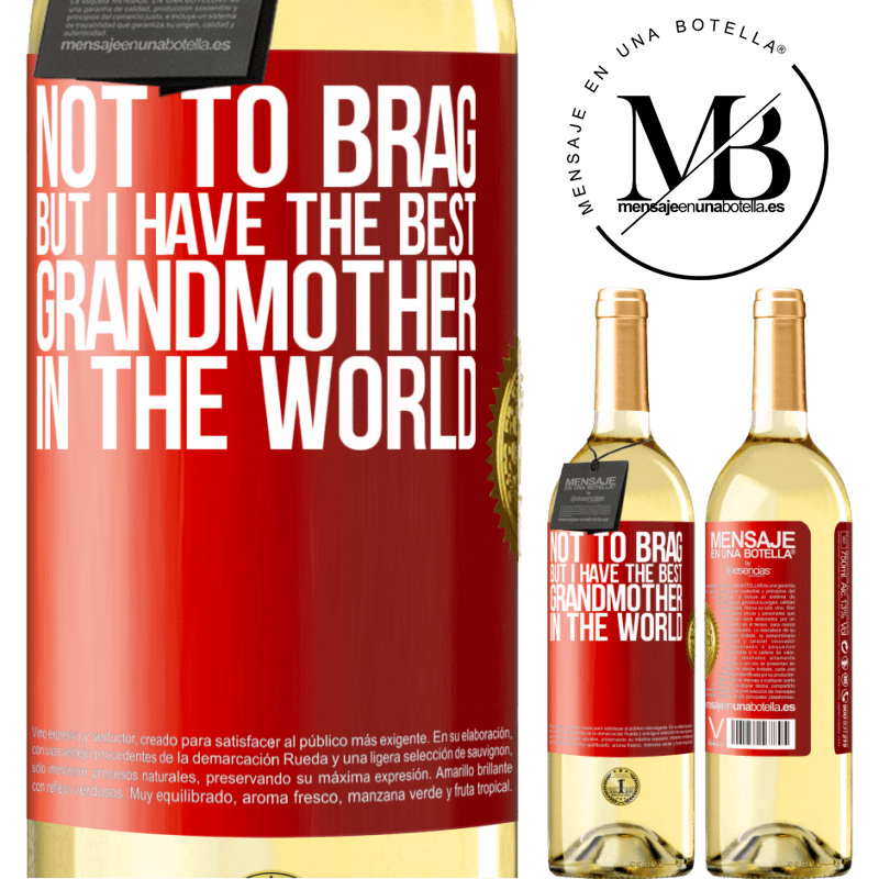 24,95 € Free Shipping | White Wine WHITE Edition Not to brag, but I have the best grandmother in the world Red Label. Customizable label Young wine Harvest 2020 Verdejo