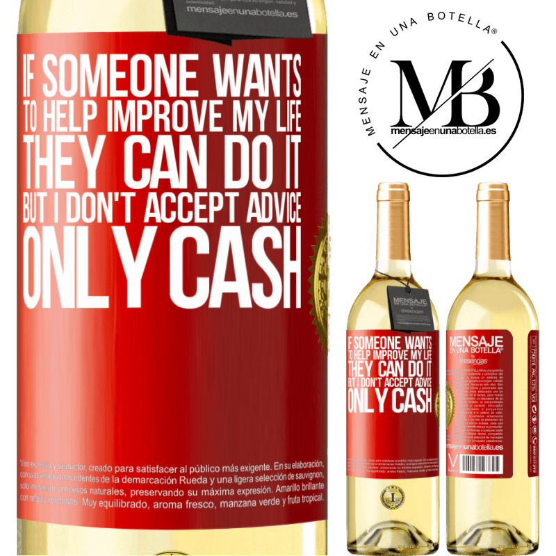 24,95 € Free Shipping   White Wine WHITE Edition If someone wants to help improve my life, they can do it. But I don't accept advice, only cash Red Label. Customizable label Young wine Harvest 2020 Verdejo