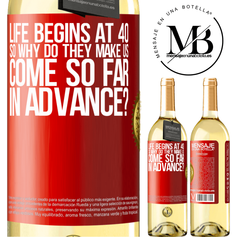 24,95 € Free Shipping   White Wine WHITE Edition Life begins at 40. So why do they make us come so far in advance? Red Label. Customizable label Young wine Harvest 2020 Verdejo