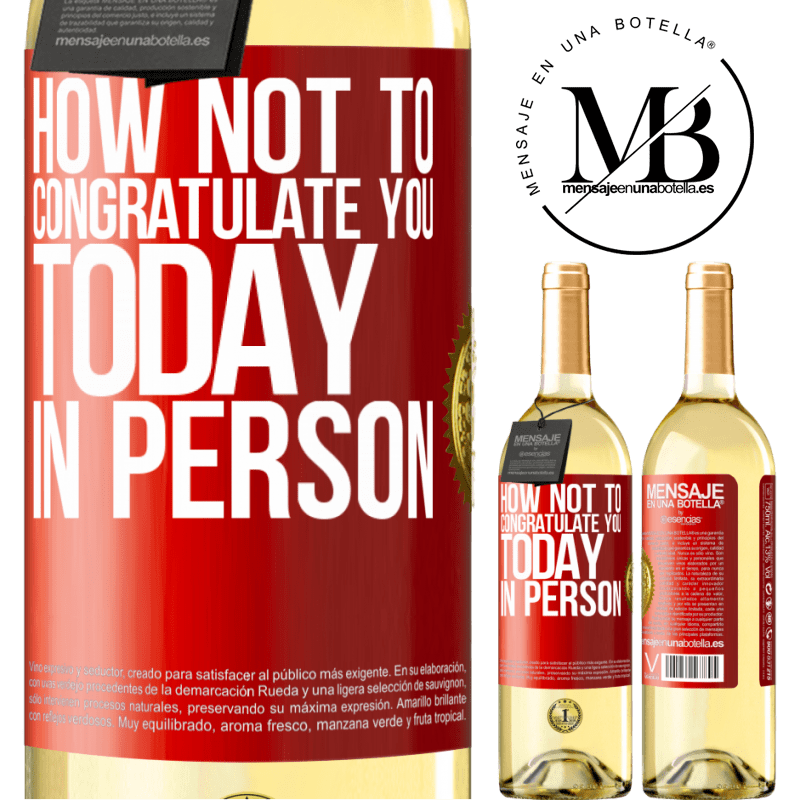 24,95 € Free Shipping | White Wine WHITE Edition How not to congratulate you today, in person Red Label. Customizable label Young wine Harvest 2020 Verdejo