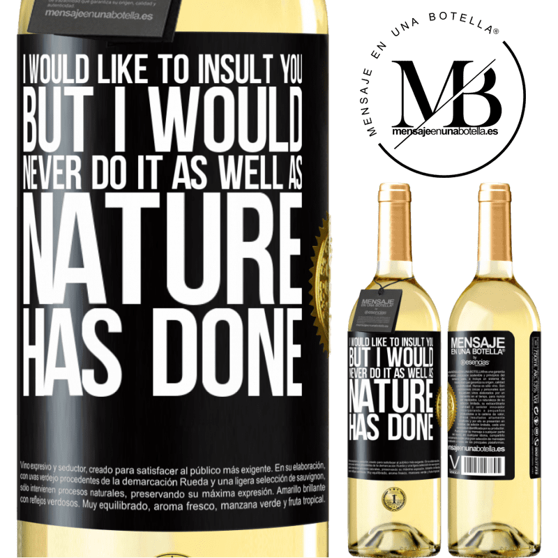24,95 € Free Shipping | White Wine WHITE Edition I would like to insult you, but I would never do it as well as nature has done Black Label. Customizable label Young wine Harvest 2020 Verdejo