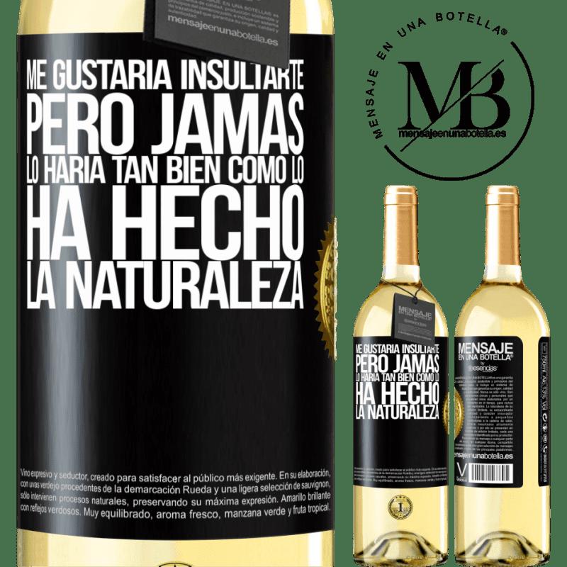 24,95 € Envío gratis | Vino Blanco Edición WHITE Me gustaría insultarte, pero jamás lo haría tan bien como lo ha hecho la naturaleza Etiqueta Negra. Etiqueta personalizable Vino joven Cosecha 2020 Verdejo