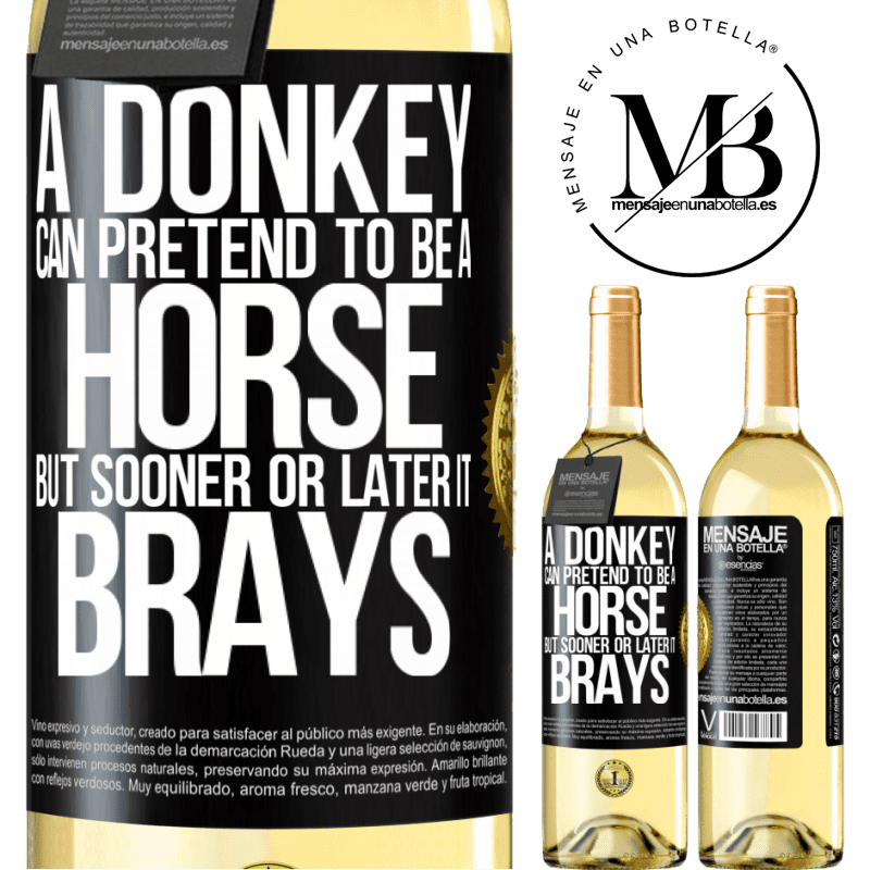 24,95 € Free Shipping | White Wine WHITE Edition A donkey can pretend to be a horse, but sooner or later it brays Black Label. Customizable label Young wine Harvest 2020 Verdejo