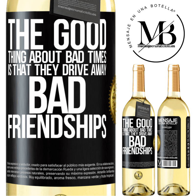 24,95 € Free Shipping | White Wine WHITE Edition The good thing about bad times is that they drive away bad friendships Black Label. Customizable label Young wine Harvest 2020 Verdejo