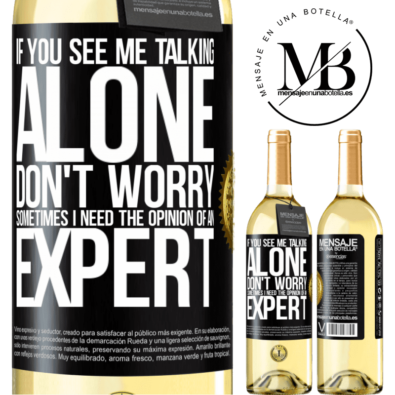24,95 € Free Shipping | White Wine WHITE Edition If you see me talking alone, don't worry. Sometimes I need the opinion of an expert Black Label. Customizable label Young wine Harvest 2020 Verdejo