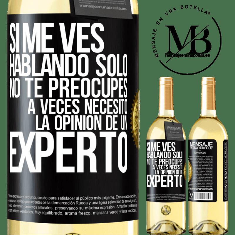 24,95 € Envoi gratuit | Vin blanc Édition WHITE Si vous me voyez parler seul, ne vous inquiétez pas. Parfois j'ai besoin de l'avis d'un expert Étiquette Noire. Étiquette personnalisable Vin jeune Récolte 2020 Verdejo