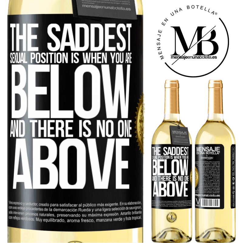 24,95 € Free Shipping | White Wine WHITE Edition The saddest sexual position is when you are below and there is no one above Black Label. Customizable label Young wine Harvest 2020 Verdejo