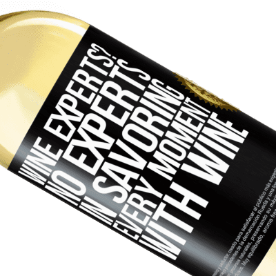 Unique & Personal Expressions. «wine experts? No, experts in savoring every moment, with wine» WHITE Edition