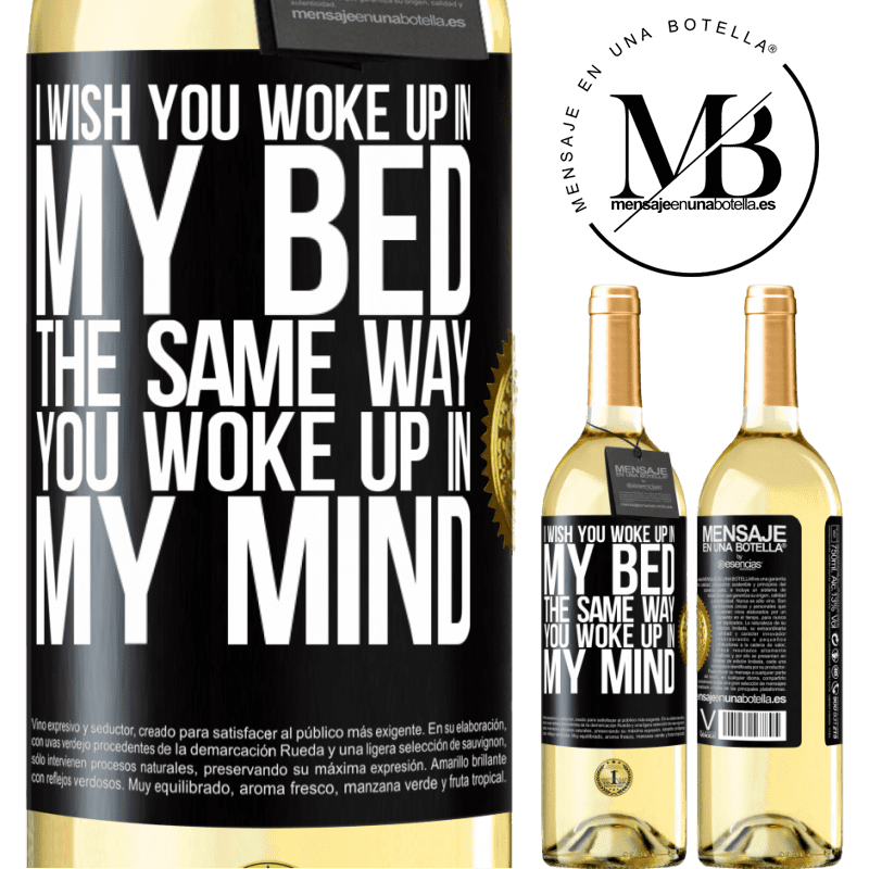 24,95 € Free Shipping | White Wine WHITE Edition I wish you woke up in my bed the same way you woke up in my mind Black Label. Customizable label Young wine Harvest 2020 Verdejo