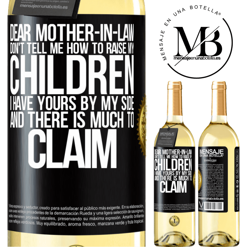 24,95 € Free Shipping | White Wine WHITE Edition Dear mother-in-law, don't tell me how to raise my children. I have yours by my side and there is much to claim Black Label. Customizable label Young wine Harvest 2020 Verdejo