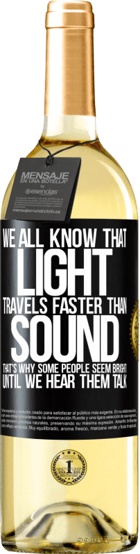 24,95 € Free Shipping   White Wine WHITE Edition We all know that light travels faster than sound. That's why some people seem bright until we hear them talk Black Label. Customizable label Young wine Harvest 2020 Verdejo