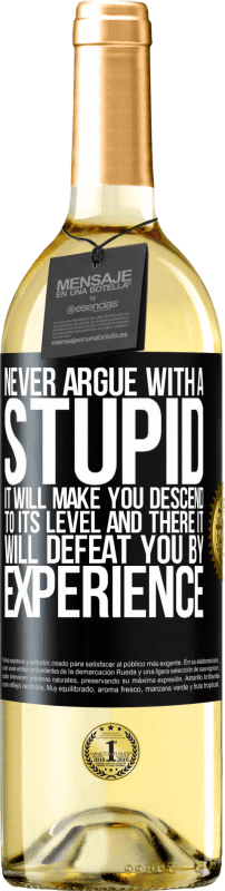 24,95 € Free Shipping | White Wine WHITE Edition Never argue with a stupid. It will make you descend to its level and there it will defeat you by experience Black Label. Customizable label Young wine Harvest 2020 Verdejo