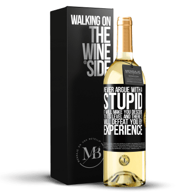 «Never argue with a stupid. It will make you descend to its level and there it will defeat you by experience» WHITE Edition