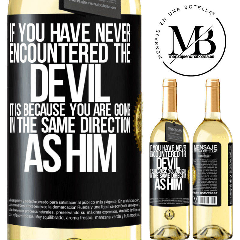 24,95 € Free Shipping   White Wine WHITE Edition If you have never encountered the devil it is because you are going in the same direction as him Black Label. Customizable label Young wine Harvest 2020 Verdejo