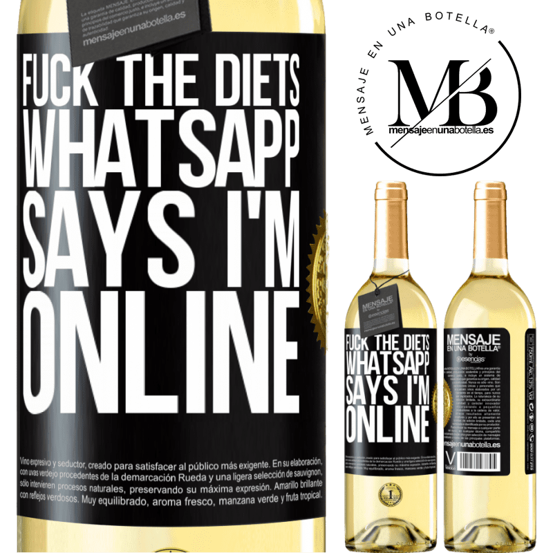 24,95 € Free Shipping | White Wine WHITE Edition Fuck the diets, whatsapp says I'm online Black Label. Customizable label Young wine Harvest 2020 Verdejo