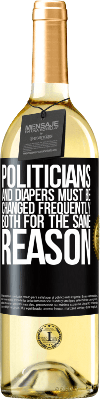 24,95 € Free Shipping | White Wine WHITE Edition Politicians and diapers must be changed frequently. Both for the same reason Black Label. Customizable label Young wine Harvest 2020 Verdejo