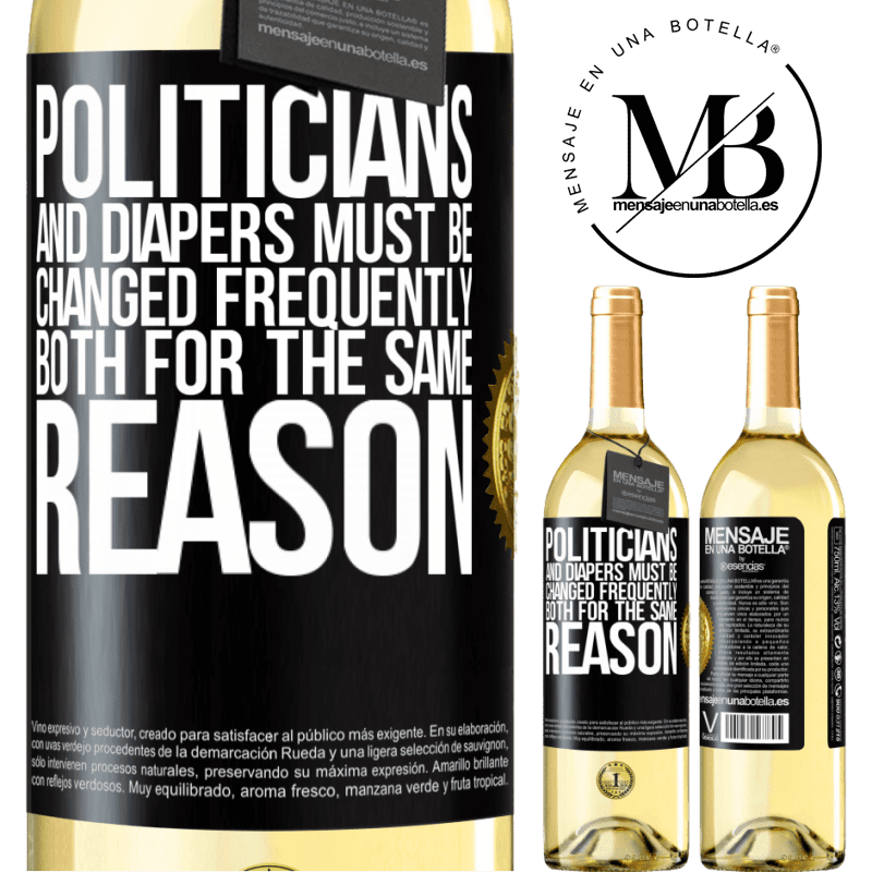24,95 € Free Shipping   White Wine WHITE Edition Politicians and diapers must be changed frequently. Both for the same reason Black Label. Customizable label Young wine Harvest 2020 Verdejo