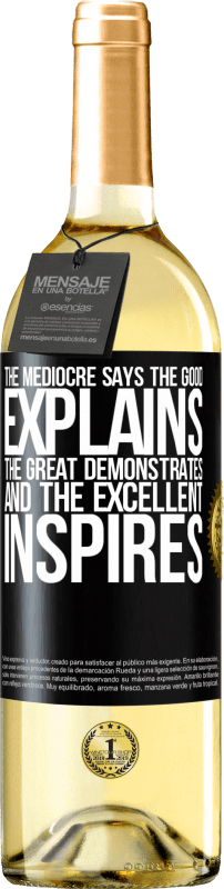 24,95 € Free Shipping | White Wine WHITE Edition The mediocre says, the good explains, the great demonstrates and the excellent inspires Black Label. Customizable label Young wine Harvest 2020 Verdejo