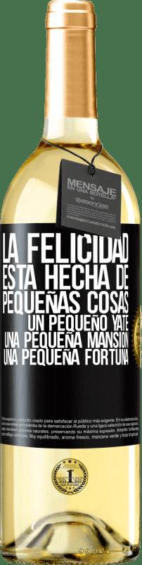 24,95 € Envío gratis | Vino Blanco Edición WHITE La felicidad está hecha de pequeñas cosas: un pequeño yate, una pequeña mansión, una pequeña fortuna Etiqueta Negra. Etiqueta personalizable Vino joven Cosecha 2020 Verdejo