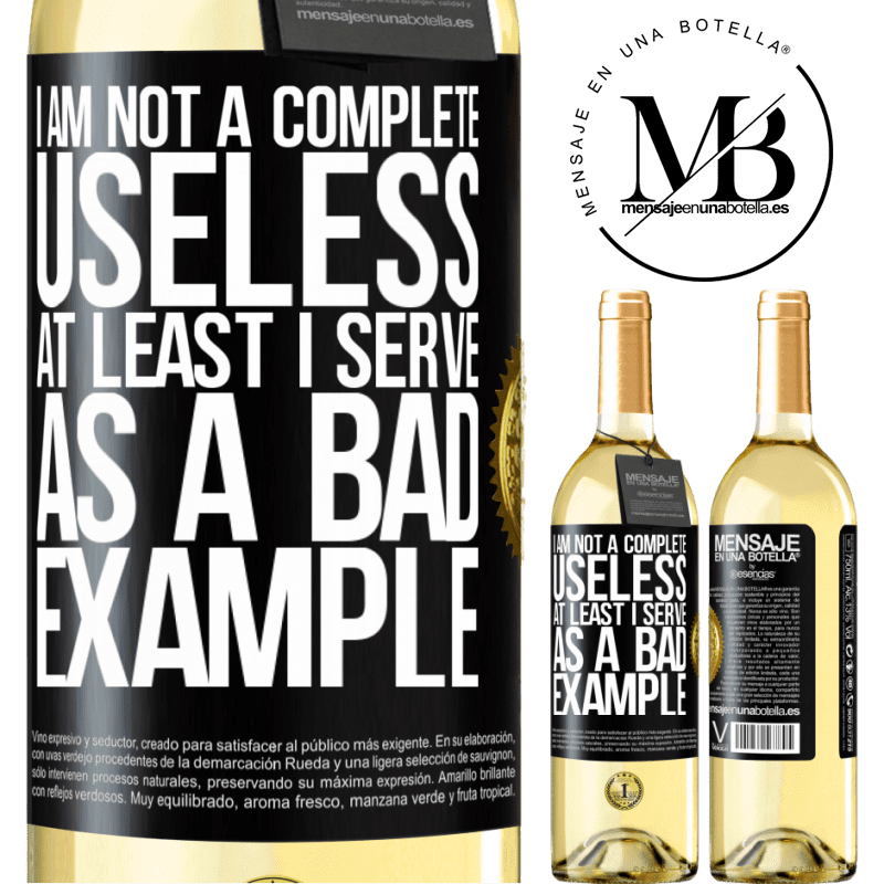 24,95 € Free Shipping   White Wine WHITE Edition I am not a complete useless ... At least I serve as a bad example Black Label. Customizable label Young wine Harvest 2020 Verdejo