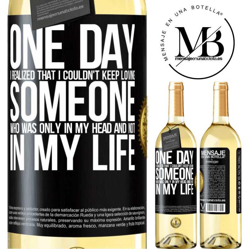 24,95 € Free Shipping | White Wine WHITE Edition One day I realized that I couldn't keep loving someone who was only in my head and not in my life Black Label. Customizable label Young wine Harvest 2020 Verdejo